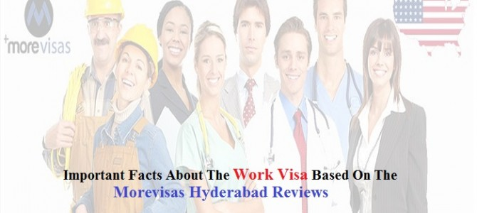 Important Facts About The Work Visa Based On The Morevisas Hyderabad Reviews